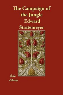 The Campaign of the Jungle - Edward Stratemeyer