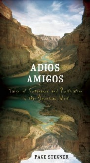 Adios Amigos: Tales of Sustenance and Purification in the American West - Page Stegner