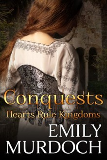 Conquests: Hearts Rule Kingdoms - Emily Murdoch