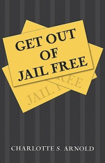 Get Out of Jail Free - Charlotte S. Arnold