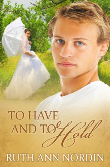 To Have and to Hold (Nebraska Historicals) - Ruth Ann Nordin