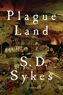 Plague Land: A Novel - S. D. Sykes