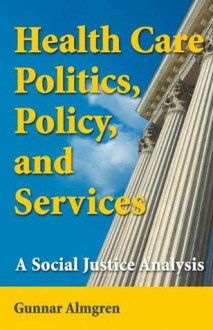 Health Care Politics, Policy, and Services - Gunnar Almgren