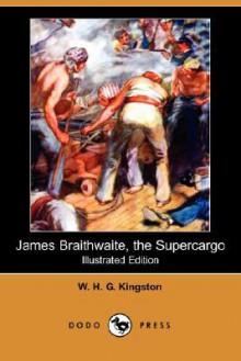 James Braithwaite, the Supercargo (Illustrated Edition) (Dodo Press) - W.H.G. Kingston