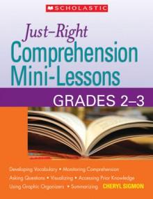 Just-Right Comprehension Mini-Lessons: Grades 2�3 - Cheryl Sigmon