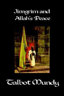 Jimgrim and Allah's Peace - Talbot Mundy