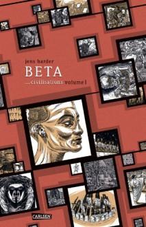 BETA…civilisations volume 1 - Jens Harder