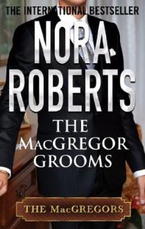 The MacGregor Grooms (MacGregor's) - Nora Roberts