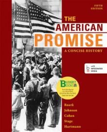 Loose-leaf Version of The American Promise: A Concise History, Combined Volume - James L. Roark, Michael P. Johnson, Patricia Cline Cohen, Sarah Stage, Alan Lawson, Susan M. Hartmann