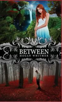 Between - Megan Whitmer