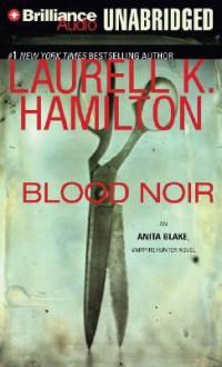 Blood Noir (Anita Blake, Vampire Hunter, #16) - Laurell K. Hamilton