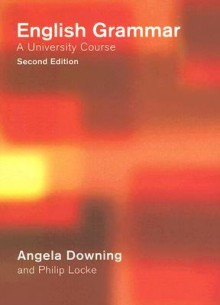 English Grammar: A University Course - Angela Downing
