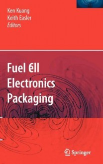 Fuel Cell Electronics Packaging - Ken Kuang, Keith Easler