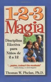 1-2-3 Magia: Disciplina Efectiva para Niños de 2 a 12 (Spanish Edition) - Thomas W. Phelan