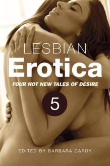 Lesbian Erotica, Volume 5 - Barbara Cardy, Chris Westlake, Chloe Ramsay, Dominique James, Angel Propps
