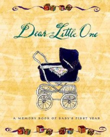 Dear Little One: A Memory Book Of Baby's First Year - Flavia Weedn