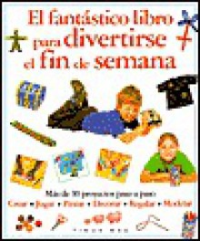 El Fantastico Libro Para Divertirse el Fin de Semana - Various