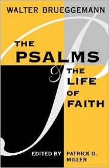 Psalms And Life Of Faith - Walter Brueggemann, Patrick D. Miller (Editor)