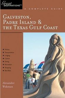 Explorer's Guide Galveston, South Padre Island & the Texas Gulf Coast: A Great Destination - Alex Wukman