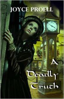A Deadly Truth (A Cady Delafield Mystery #1) - Joyce Proell
