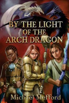 By the Light of the Arch Dragon - Michael Mefford