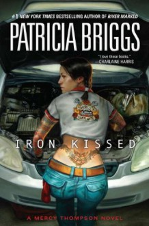 Iron Kissed (Mercy Thompson) - Patricia Briggs