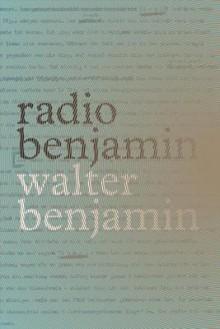 Radio Benjamin - Walter Benjamin,Lecia Rosenthal,Jonathan Lutes