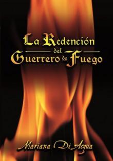 La Redención del Guerrero de Fuego - Mariana Di Aqua