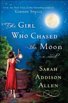 The Girl Who Chased the Moon: A Novel - Sarah Addison Allen