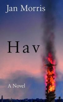 Hav : Comprising Last Letters from Hav and Hav of the Myrmidons - Jan Morris