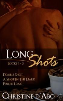 Long Shots: Books 1-3 (Long Shots, #1-3) - Christine d'Abo