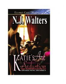 Katie's Art of Seduction - N.J. Walters