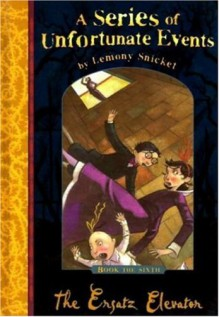 The Ersatz Elevator - Lemony Snicket