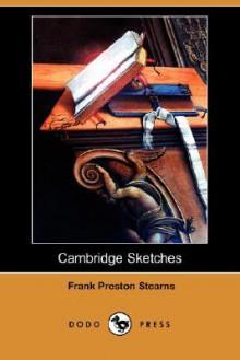 Cambridge Sketches (Dodo Press) - Frank Preston Stearns