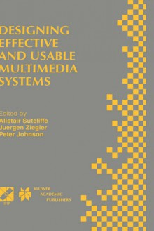Designing Effective and Usable Multimedia Systems: Proceedings of the Ifip Working Group 13.2 Conference on Designing Effective and Usable Multimedia Systems Stuttgart, Germany, September 1998 - Peter Johnson