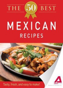The 50 Best Mexican Recipes: Tasty, Fresh, and Easy to Make! - Editors Of Adams Media