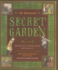 The Annotated Secret Garden - Frances Hodgson Burnett, Gretchen Holbrook Gerzina