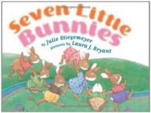 Seven Little Bunnies - Julie Stiegemeyer, Laura J. Bryant
