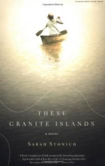 These Granite Islands - Sarah Stonich