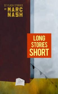 Long Stories Short - Marc Nash