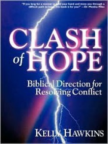 Clash of Hope: Biblical Direction for Resolving Conflict - Kelly Hawkins