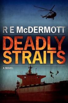 Deadly Straits - R.E. McDermott