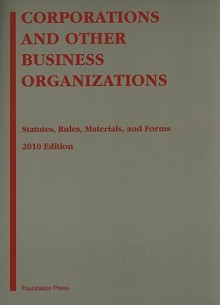 Corporations and Other Business Organizations: Statutes, Rules, Materials, and Forms - Melvin Aron Eisenberg