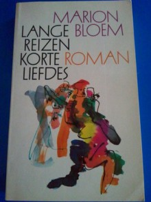 Lange reizen korte liefdes - Marion Bloem, Nico Richter