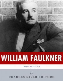 American Legends: The Life of William Faulkner - Charles River Editors