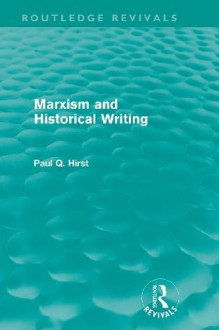 Marxism and Historical Writing - Paul Q. Hirst