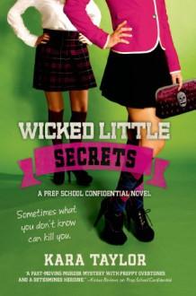 Wicked Little Secrets: A Prep School Confidential Novel - Kara Taylor