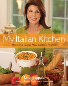 My Italian Kitchen: Home-Style Recipes Made Lighter & Healthier - Janet Zappala