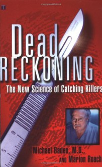 Dead Reckoning: The New Science of Catching Killers - Marion Roach, Michael Baden