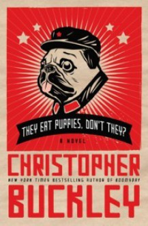 They Eat Puppies, Don't They? (Audio) - Christopher Buckley